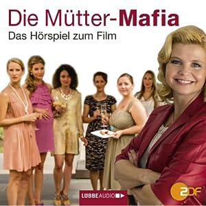 Die Mütter-Mafia: Das Hörspiel zum ZDF-Fernsehfilm