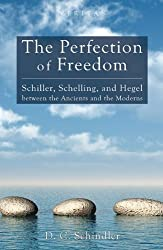 The Perfection of Freedom: Schiller, Schelling, and Hegel between the Ancients and the Moderns (Veritas)