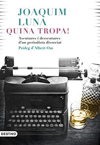 Quina tropa!: Aventures i desventures d'un periodista divorciat (Catalan Edition) por Joaquín Luna