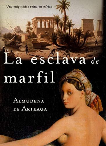 LA ESCLAVA DE MARFIL: Una enigmática Reina en la África Colonial de Mombasa.  (Novela Histórica Femenina) por Almudena de Arteaga del Alcazar
