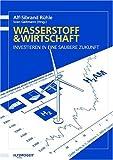 Wasserstoff und Wirtschaft - Investieren in eine saubere Zukunft - Alf-Sibrand Rühle, Sven Geitmann