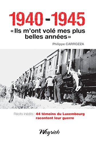 """1940-1945 - """"Ils m'ont volé mes plus belles années: Témoignages belges de la Seconde Guerre mondiale"""