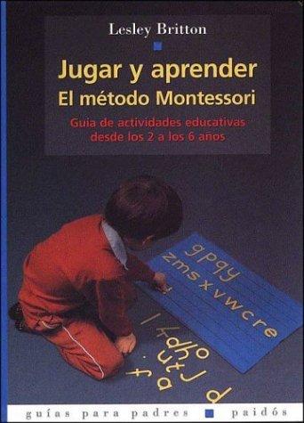 JUGAR Y APRENDER. EL METODO MONTESSORI: 49 (Guías para Padres)