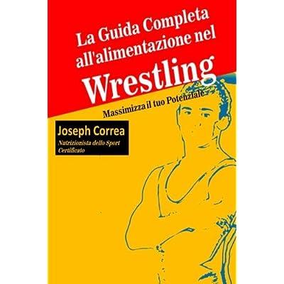 La Guida Completa All'alimentazione Nel Wrestling: Massimizza Il Tuo Potenziale