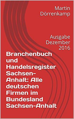 Branchenbuch und Handelsregister Sachsen-Anhalt: Alle deutschen Firmen im Bundesland Sachsen-Anhalt: Ausgabe Dezember 2016