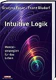 Intuitive Logik: Mentalstrategien für das Leben - Fosar  Grazyna Bludorf  Franz