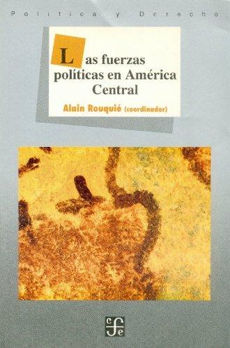 Las Fuerzas Politicas En America Central (Seccion de Obras de Ciencia y Tecnologia)