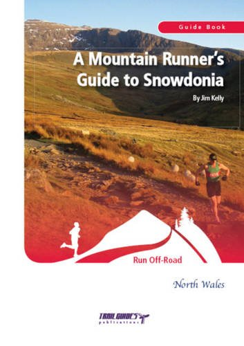 A Mountain Runners Guide to Snowdonia por Jim Kelly