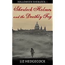 Sherlock Holmes and the Deathly Fog: A Sherlock Holmes short story (Halloween Sherlock Book 2)