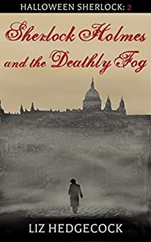 Sherlock Holmes and the Deathly Fog: A Sherlock Holmes short story (Halloween Sherlock Book 2) by [Hedgecock, Liz]