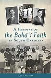 A History of the Bahá'í Faith in South Carolina (American Heritage)