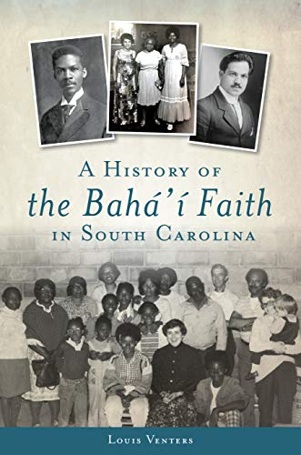 A History of the Bahá'í Faith in South Carolina (American Heritage) por Louis Venters