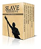 Slave Narrative Six Pack 3 – Incidents in the Life of a Slave Girl, 22 Years a Slave, Escaping in a Chest, Up from Slavery, My Escape from Slavery and ... (Slave Narrative Six Pack Boxset)