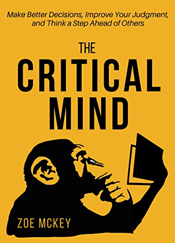 The Critical Mind: Make Better Decisions, Improve Your Judgment, and Think a Step Ahead of Others (English Edition)