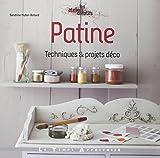 Patine : Techniques et projets d??co by Sandrine Muller-Bohard (2013-02-14)