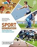 Sport generation. Educational path for a career in sport. Per le Scuole superiori. Con aggiornamento online [Lingua inglese]