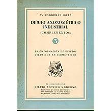 """DIBUJO AXONOMÉTRICO INDUSTRIAL. """"COMPLEMENTOS"""". 3. TRANSFORMACIÓN DE DIBUJOS DIÉDRICOS EN ISOMÉTRICOS."""