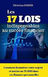 Les 17 lois indispensables au succès financier. (Série Finances personnelles - Livre 4): Comment dynamiser votre argent et mettre un turbo dans vos finances personnelles