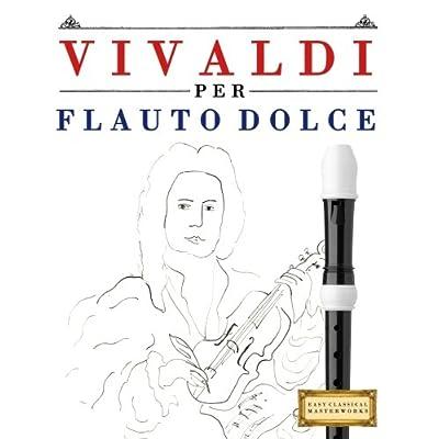 Vivaldi Per Flauto Dolce: 10 Pezzi Facili Per Flauto Dolce Libro Per Principianti