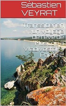 Transsibérien : un voyage de rêve de Moscou à Vladivostok - Partie 2 par [VEYRAT, Sébastien]