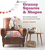 Granny Squares and Shapes: 20 Crochet Projects for You and Your Home