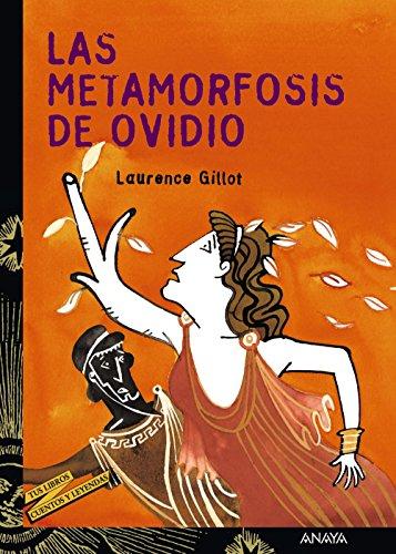Las metamorfosis de Ovidio (Literatura Juvenil (A Partir De 12 Años) - Cuentos Y Leyendas) por Laurence Gillot