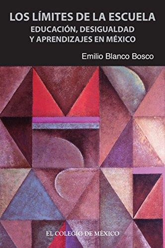 Los límites de la escuela. Educación, desigualdad y aprendizajes en México por Emilio Blanco Bosco