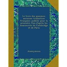 Le livre des psaumes; ancienne traduction française; publiée pour la première fois d'après les manuscrits de Cambridge et de Paris