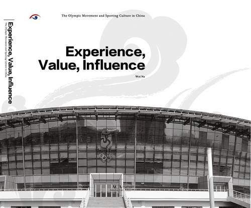 Experience value influence : a research report on the volunteer work legacy transformation of the Beijing 2008 Olympic Games and Paralympic Games / Wei Na | Wei, Na