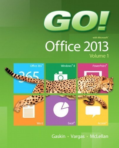 GO! with Office 2013 Volume 1 by Gaskin, Shelley Published by Prentice Hall 1st (first) edition (2013) Spiral-bound