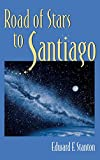 Road of Stars to Santiago - Edward F. Stanton