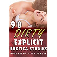 90 DIRTY, EXPLICIT EROTICA STORIES (HUGE EROTIC STORY BOX SET) (English Edition)