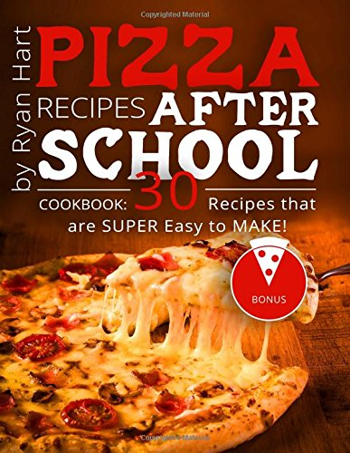 Pizza recipes after school. Cookbook: 30 recipes that are super easy to make!