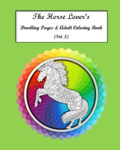 The Horse Lovers Doodling Pages & Adult Coloring Book Vol. 2: Volume 2