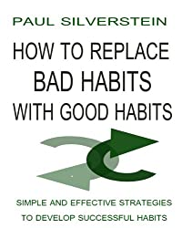 How to Replace Bad Habits with Good Habits (E-book Shorts)