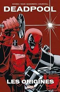 Deadpool les origines par Mark Waid
