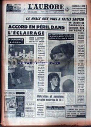 AURORE (L') [No 5781] du 05/04/1963 - ACCORD EN PERIL DANS L'ECLAIRAGE - LA HALLE AUX VINS A FAILI SAUTER - IVY NICHOLSON - 8 JOURS DE PRISON - RETRAITES E PENSIONS - COMMENT DES SAVANTS ALLEMANDS PREPARENT CHEZ NASSER - LA GUERRE CONTRE ISRAEL.