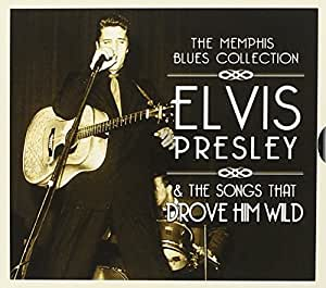 The Memphis Blues Collection: Elvis Presley & the Songs That Drove Him Wild