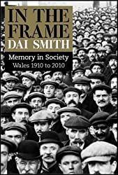 [In the Frame: Wales 1910-2010] (By: Dai Smith) [published: April, 2011]