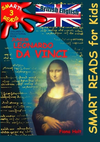 Children's Educational Book 'Junior Leonardo da Vinci': An Introduction to the Art, Science and Inventions of this Great Genius' Age 7 8 9 10 ... English]: Volume 3 ('SMART READS for Kids')