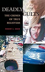 Deadly Cults: The Crimes of True Believers by Robert L. Snow (2003-11-30)