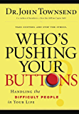 Who's Pushing Your Buttons?: Handling the Difficult People in Your Life (English Edition)