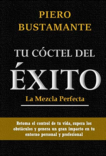 Tu Cóctel del Éxito: La Mezcla Perfecta por Piero Bustamante