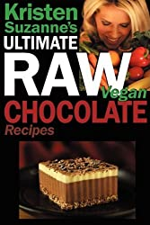Kristen Suzanne's ULTIMATE Raw Vegan Chocolate Recipes: Fast & Easy, Sweet & Savory Raw Chocolate Recipes Using Raw Chocolate Powder, Raw Cacao Nibs, and Raw Cacao Butter by Kristen Suzanne (2009-03-16)