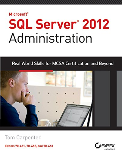 Microsoft SQL Server 2012 Administration: Real-World Skills for MCSA Certification and Beyond (Exams 70-461, 70-462 and 70-463)