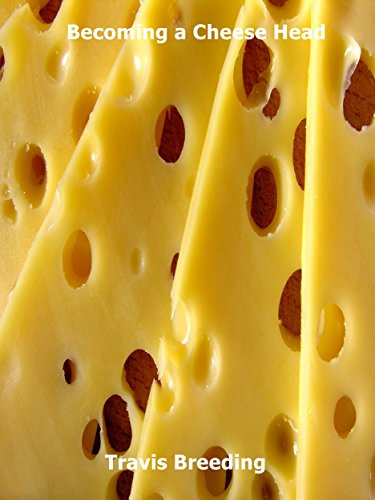 Becoming a Cheese Head (English Edition)