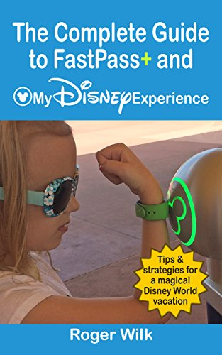 The Complete Guide to FastPass+ and My Disney Experience: Tips & Strategies for a Magical Disney World vacation (English Edition) - Planning Disney Guide