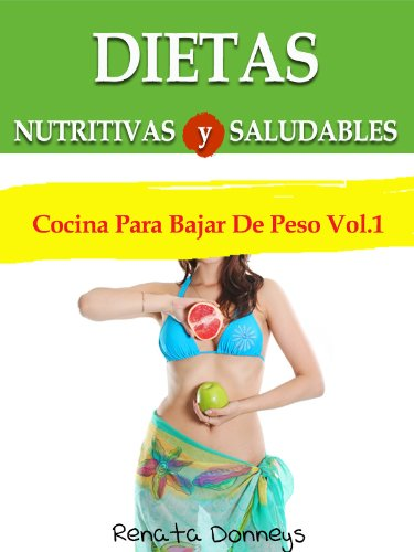 Dietas Nutritivas y Saludables (Cocina Para Bajar De Peso nº 1) por Renata Donneys
