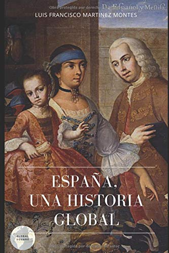 ESPAÑA. UNA HISTORIA GLOBAL (GLOBAL AGORA) por LUIS FRANCISCO MARTINEZ MONTES