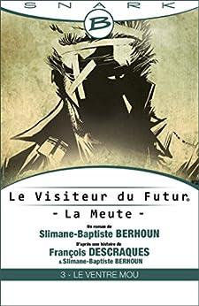 Le Ventre Mou - Le Visiteur du Futur - La Meute - Épisode 3: Le Visiteur du Futur, T1 par [Descraques, François, Slimane-Baptiste Berhoun]
